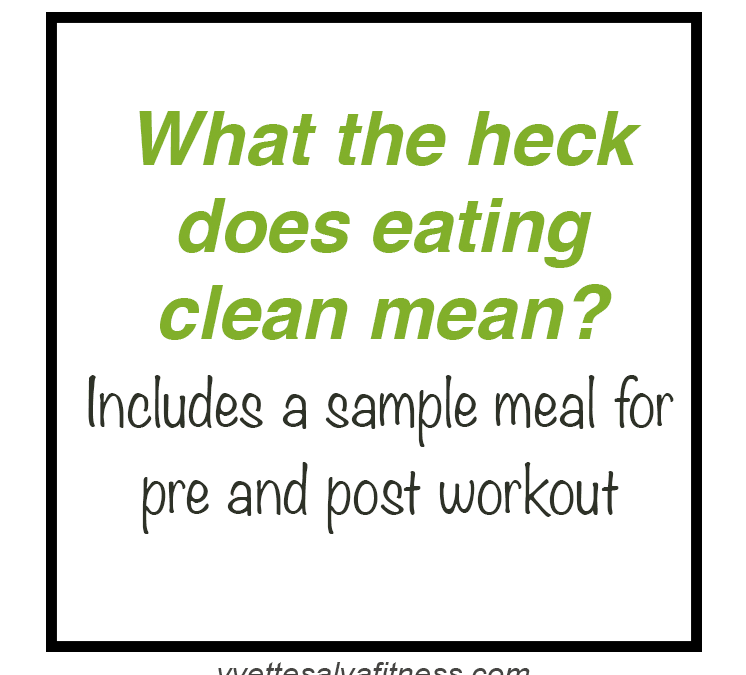 What the heck does eating clean mean? Includes a sample meal for pre and post workout
