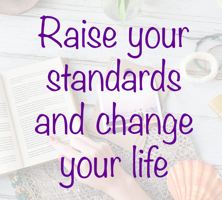 Raise your standards and change your life
